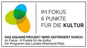 Logo Im Fokus - Förderung Projekt Aquarií 3 - Sandra Baumgärtner - 6 Punkte Rheinland Pfalz Kultur